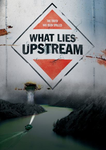 What Lies Upstream 2017 دانلود مستند What Lies Upstream 2017