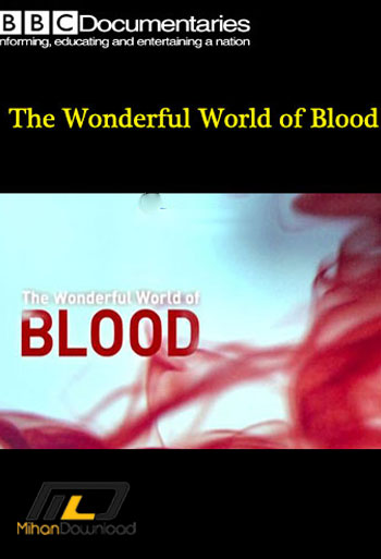 blood دانلود مستند  The Wonderful World of Blood 2015