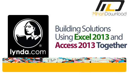 lynda building solutions using excel 2013 and access 2013 together دانلود فیلم دیدنی و جذاب آموزش بهره بری و استفاده از Exel و همچنین Access بطور همزمان ، Lynda Building Solutions Using Excel 2013 and Access 2013 Together
